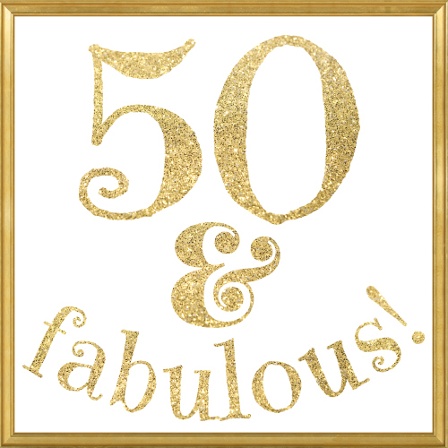 Fab 50 People: Brash Observations, Now That I Am Fifty And Fabulous