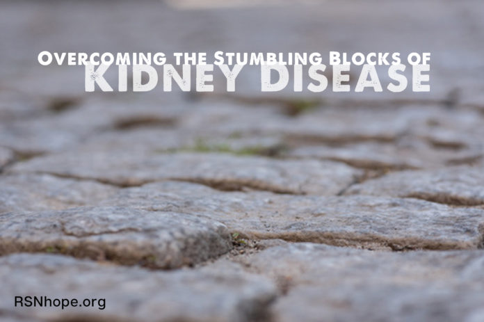 Overcoming the Stumbling Blocks of Kidney Disease